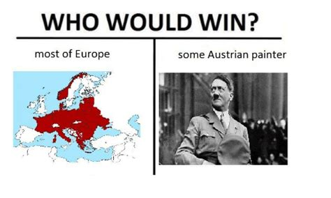 Who Would Win Memes - who would win most of europe some austrian painter dank meme on sizzle