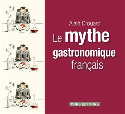 livre cuisine gastronomique livre mythe gastronomique francais le alain drouard