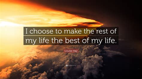 louise hay quote  choose    rest   life