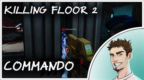 killing floor 2 commando how to unweld killing floor 2 gameplay commando match youtube