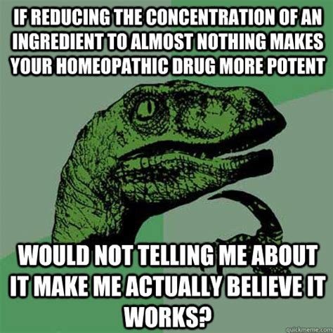 Concentration Meme - if reducing the concentration of an ingredient to almost nothing makes your homeopathic drug