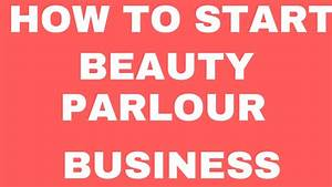 how to start beauty parlour business small business idea With how to start a cosmetic business
