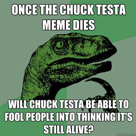 Chuck Testa Meme - once the chuck testa meme dies will chuck testa be able to fool people into thinking it s still