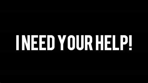 I Need Your Help! Youtube