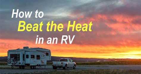 beat  summer heat   rv roads  traveled