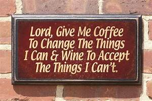 Lord give me coffee... & wine to accept... Wall Art Sign