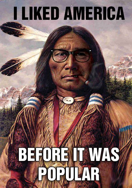Native American Memes - http www reddit com r memes comments 1q1e9j native american hipster gt w