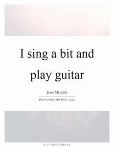 I sing a bit an... Guitar Singing Quotes