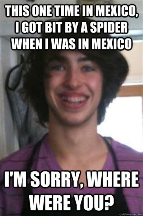 Big Lips Meme - this one time in mexico i got bit by a spider when i was in mexico i m sorry where were you