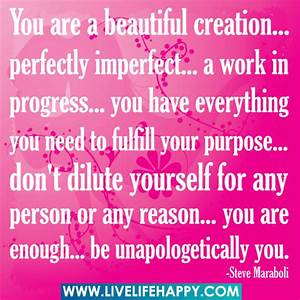 You are a beautiful creation... perfectly imperfect... a ...
