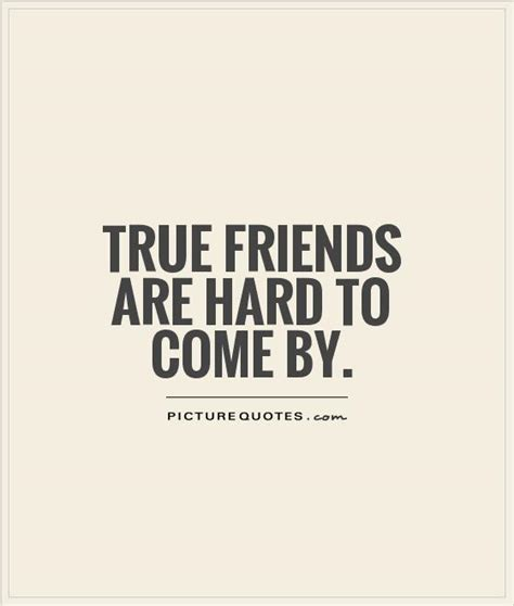 True Friend Quotes True Friends Are To Come By Picture Quotes