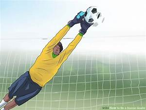 How to Be a Soccer Goalie (with Pictures) - wikiHow
