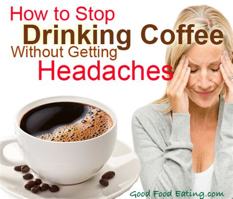 On each day, you might get a full cup of regular coffee the plan: How To Stop Drinking Coffee Without Getting Headaches