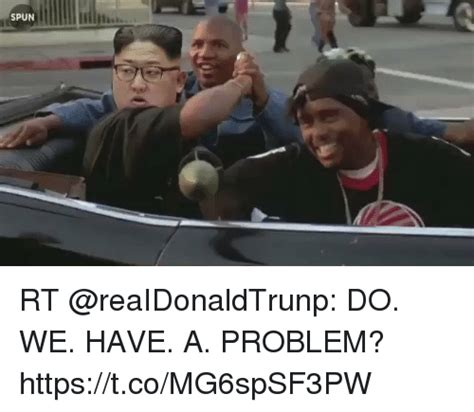 Do We Have A Problem Meme - spun rt do we have a problem httpstcomg6spsf3pw funny meme on sizzle