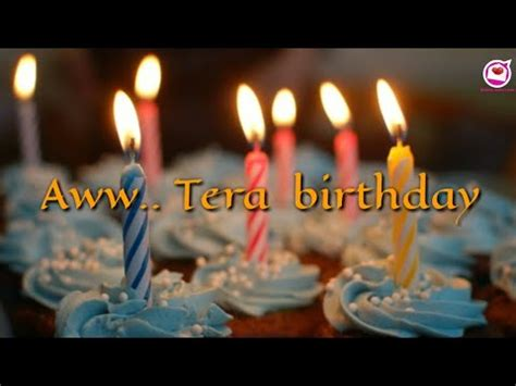 aww tera happy bday whatsapp status youtube