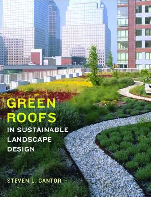 sustainable landscape design green roofs in sustainable landscape design by steven l cantor hardcover barnes noble 174
