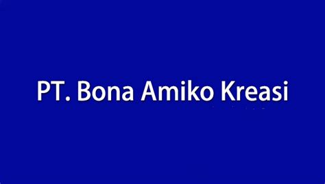 Sul Lamaran Kerja by Lowongan Kerja Pt Bona Amiko Kreasi