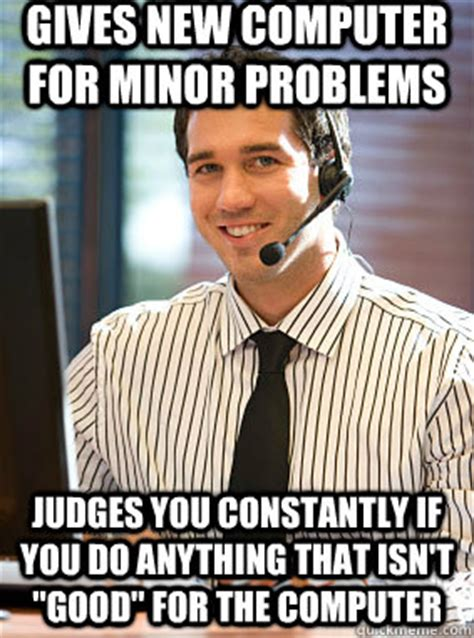 New Computer Meme - gives new computer for minor problems judges you constantly if you do anything that isn t quot good