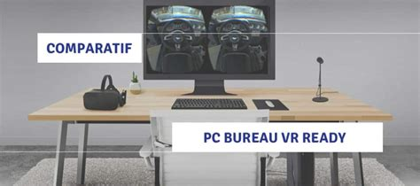comparatif pc vr ready ordinateurs bureau fixe pour la r 233 alit 233 virtuelle