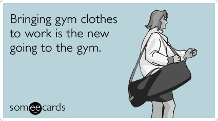 Gym Clothes Meme - calendar club blog meme of the week someecards com