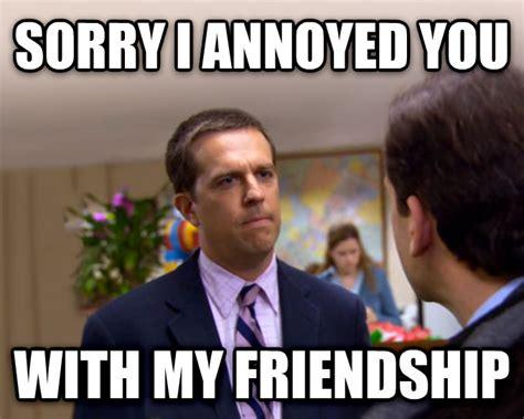 Meme Annoyed - livememe com sorry i annoyed you with my friendship
