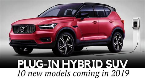 suv hybride 2019 10 new electrified suvs with the range in hybrids of 2019