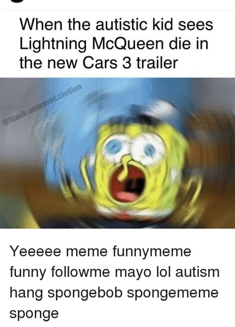 Autistic Kid Memes - when the autistic kid sees lightning mcqueen die in the new cars 3 trailer yeeeee meme funnymeme