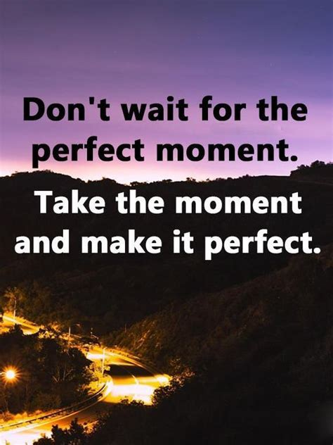 positive life quotes dont wait  perfect