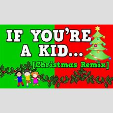 If You're A Kid [christmas Remix!] (december Song For Kids!) Youtube