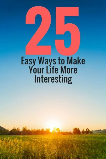 25 Easy Ways To Make Your Life More Interesting