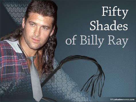 Billy Ray Cyrus Meme - fifty shades of billy ray meme