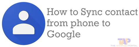 how to sync phone contacts to gmail how to sync contacts from gmail gmail to android phone