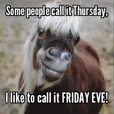 Thursday Memes - 17 best images about smiling animals the o jays some people and friday eve