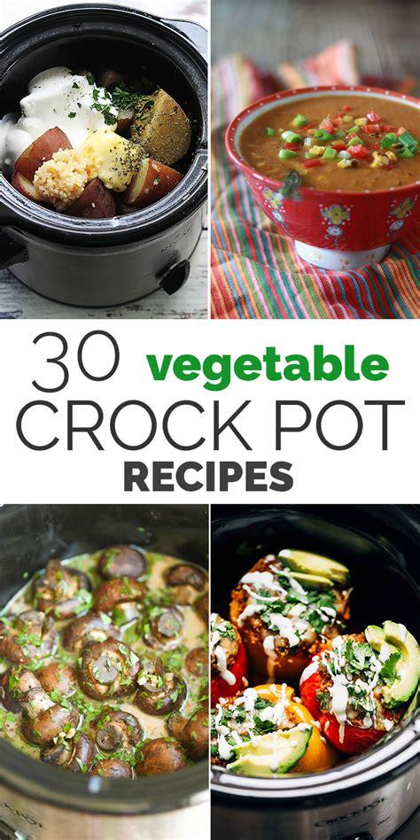 crock pot vegetarian recipes 30 delicious vegetable crock pot recipes