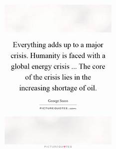 Everything adds up to a major crisis. Humanity is faced ...