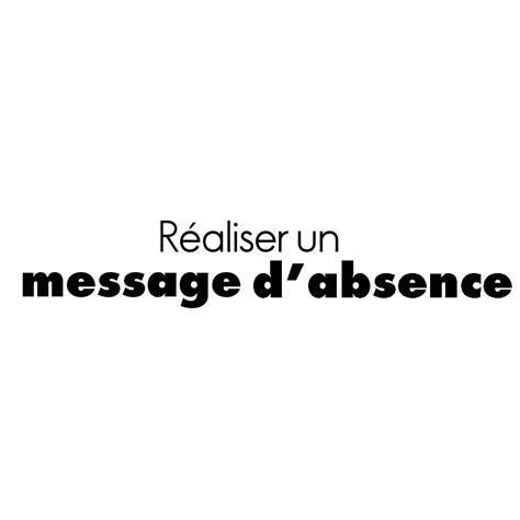 message d absence bureau message d absence outlook comment programmer une réponse