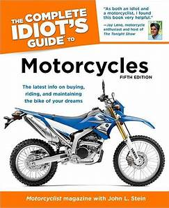 The Complete Idiot U0026 39 S Guide To Motorcycles  5th Edition By Motorcyclist Magazine Editors  John L