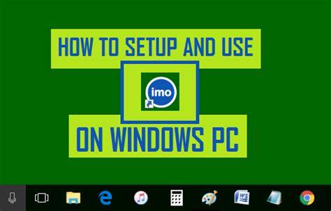 how to setup and use imo on windows pc