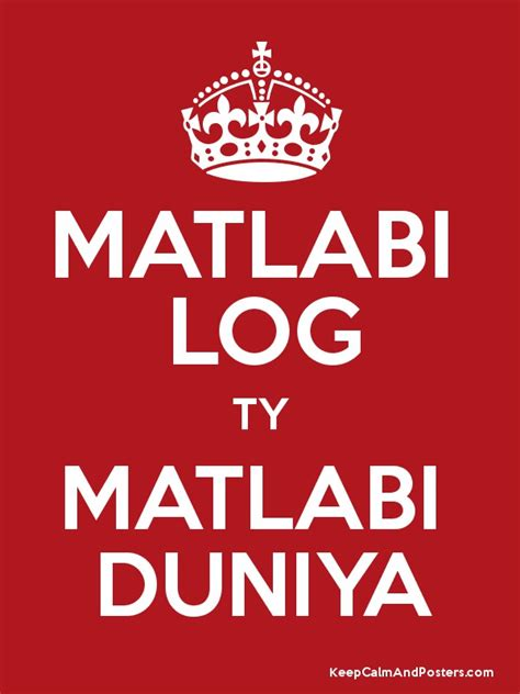 matlabi matlabi matlabi log ty matlabi duniya keep calm and posters