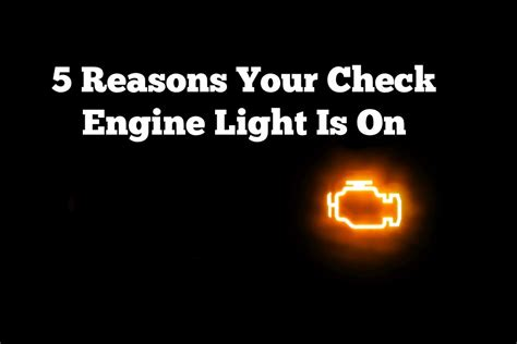 what happens when the check engine light comes on 5 reasons your check engine light is on
