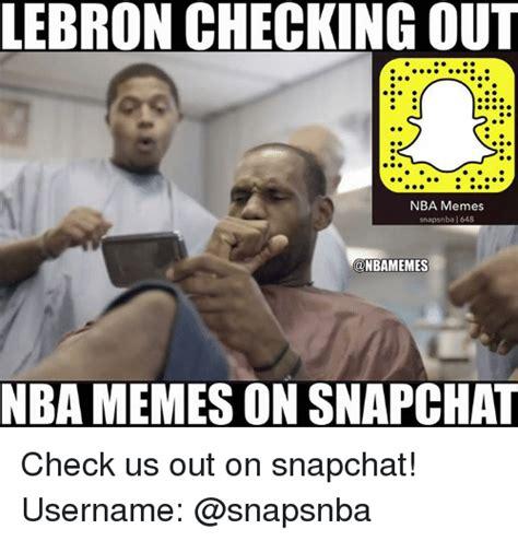 Checking Out Meme - lebron checking out nba memes snaps nba 1648 nbamemes mba memes on snapchat check us out on