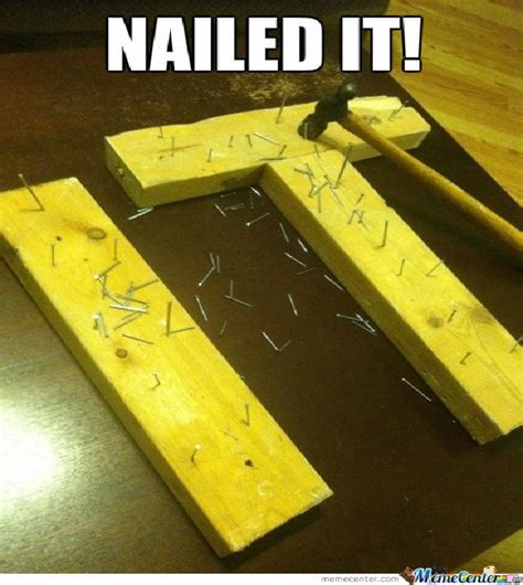 Nailed It Memes - it says what it means best nailed it memes
