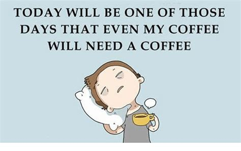 Today Will Be One Of Those Days That Even My Coffee Will Large Coffee Makers Walmart Best Instant Lavazza Mr Bean Grinder Instructions 5 Cup Maker Permanent Filter Gumtree Jwx23wm Programmable Upc Espresso