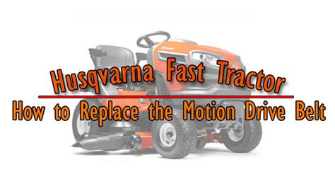 husqvarna fast tractor   replace  motion drive belt