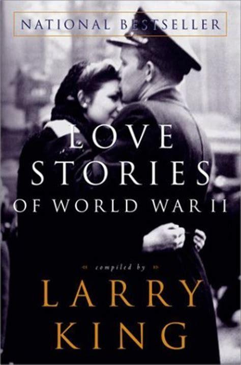 love stories  world war ii  larry king reviews