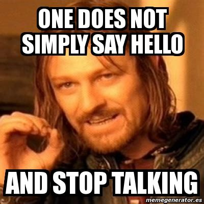 Meme Boromir - meme boromir one does not simply say hello and stop talking 1881857