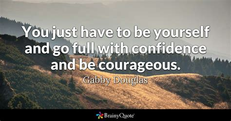 You Just Have To Be Yourself And Go Full With Confidence. Book Quotes 12 Years A Slave. Relationship Quotes Love Sayings. Happy Quotes Philosophy. Summer Quotes In French. Boyfriend Birthday Wishes Quotes. Happy Quotes In Spanish. Relationship Quotes By Unknown. Morning Easter Quotes