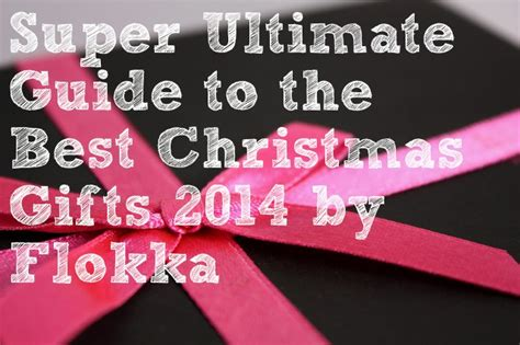 super ultimate guide to the best christmas gifts 2014 by