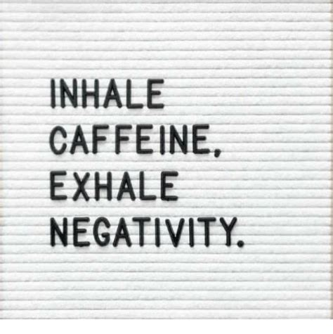 Inhale The Memes Exhale The Memes - inhale caffeine exhale negativity meme on sizzle