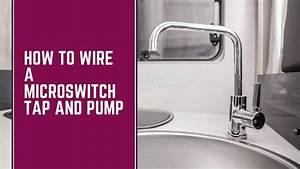 How To Wire A Microswitch Tap And Water Pump